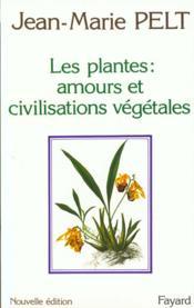 Les plantes : amours et civilisations végétales - Couverture - Format classique
