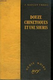 Douze Chinetoques Et Une Souris. ( Twelwe Chinks And A Woman). Collection : Serie Noire Sans Jaquette N° 19 - Couverture - Format classique
