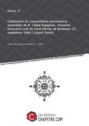 Célébration du cinquantième anniversaire sacerdotal de M. l'abbé Rigagnon, chanoine honoraire curé de Saint Martial de Bordeaux 23 septembre 1866 [édition 1866] - Couverture - Format classique