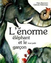 L'Enorme Elephant Et Le Tout Petit Garcon - Couverture - Format classique