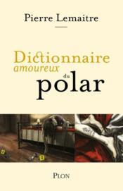 Dictionnaire amoureux ; du polar - Couverture - Format classique