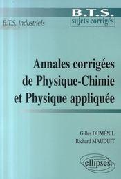 Annales corrigées de physique-chimie et physique appliquée ; bts industriels - Intérieur - Format classique