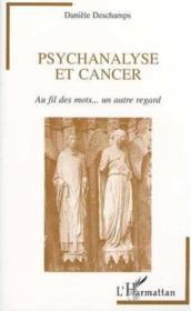 Psychanalyse Et Cancer, Au Fil Des Mots... Un Autre Regard - Couverture - Format classique