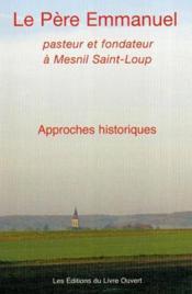 Le pere emmanuel - pasteur et fondateur a mesnil saint-loup - Couverture - Format classique