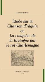 Étude sur la chanson d'Aiquin ou la conquête de la Bretagne par le roi Charlemagne - Couverture - Format classique