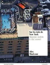 Sur les toits de New-York ; espaces secrets à ciel ouvert - Couverture - Format classique