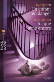 Un Enfant En Danger ; Toi Que J'Aime Encore - Couverture - Format classique
