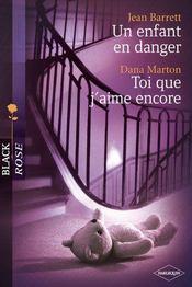 Un Enfant En Danger ; Toi Que J'Aime Encore - Intérieur - Format classique