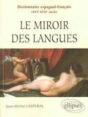 Le Miroir Des Langues Dictionnaire Espagnol-Francais (Xvie-Xviie Siecle) - Couverture - Format classique