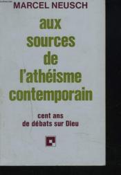 Aux Sources De L'Atheisme Contemporain. Cent Ans De Debats Sur Dieu. - Couverture - Format classique