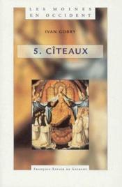 Les moines en Occident t.5 ; Citeaux - Couverture - Format classique