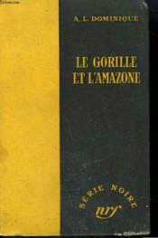 Le Gorille Et L'Amazone. Collection : Serie Noire Sans Jaquette N° 307 - Couverture - Format classique