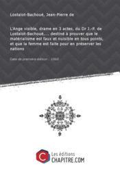 L'Ange visible, drame en 3 actes, du Dr J.-P. de Lostalot-Bachoué,... destiné à prouver que le matérialisme est faux et nuisible en tous points, et que la femme est faite pour en préserver les nations [Edition de 1868] - Couverture - Format classique