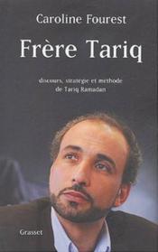 Frère Tariq ; discours, stratégie et méthode de Tariq Ramadan - Couverture - Format classique