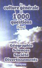 La culture generale en 1000 questions t.2 ; geographie, sciences, societe, divertissements - Intérieur - Format classique