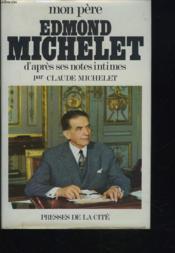 Mon Pere, Edmond Michelet D'Apres Ses Notes Intimes. - Couverture - Format classique