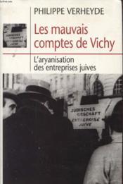 Les Mauvais Comptes De Vichy. L'Aryanisation Des Entreprises Juives - Couverture - Format classique
