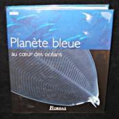 Planete Bleue ; Au Coeur Des Oceans - Couverture - Format classique