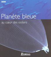 Planete Bleue ; Au Coeur Des Oceans - Intérieur - Format classique