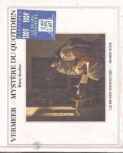 Vermeer ; mystère du quotidien - Couverture - Format classique