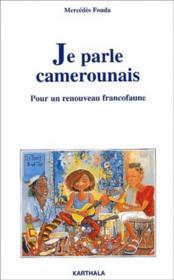 Je Parle Camerounais. Pour Un Renouveau Francofaune - Couverture - Format classique