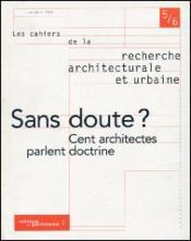 LES CAHIERS DE LA RECHERCHE ARCHITECTURALE ET URBAINE N.5-6 ; sans doute ? cent architectes parlent doctrine - Couverture - Format classique