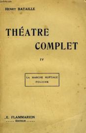 Theatre Complet. Tome 4 : La Marche Nuptiale Suivi De Poliche. - Couverture - Format classique
