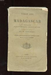 Vingt Ans A Madagascar. Colonisation. Traditions Historiques - Moeurs Et Croyances - Couverture - Format classique