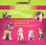 Chiens et chats comment devenir un maitre de bonne compagnie - Couverture - Format classique
