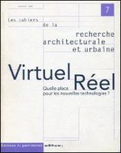 LES CAHIERS DE LA RECHERCHE ARCHITECTURALE ET URBAINE N.7 ; virtuel, réel, quelle place pour les nouvelles technologies ? - Couverture - Format classique
