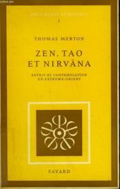 Zen, Tao Et Nirvana. Esprit Et Contemplation En Extreme Orient. Documents Spirituels Tome 1. - Couverture - Format classique