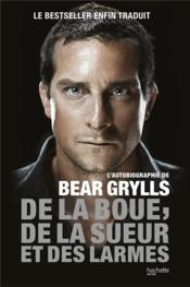 De la boue, de la sueur et des larmes ; l'autobiographie de Bear Grylls - Couverture - Format classique