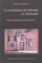 La Constitution Du Chomage En Allemagne. Entre Professions Et Territo Ires - Intérieur - Format classique