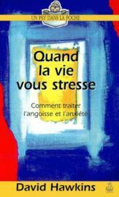 Quand la vie vous stresse ; comment traiter l'angoisse et l'anxiété - Couverture - Format classique
