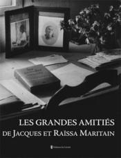Les grandes amitiés de Jacques et Raïssa Maritain - Couverture - Format classique