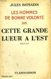 Les Hommes De Bonne Volonte. Tome 19 : Cette Grande Lueur A L'Est. - Couverture - Format classique