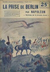 La Prise De Berlin Par Napoleon. Bulletins De La Grande Armee. - Couverture - Format classique