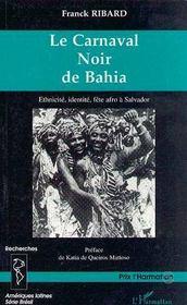 Le Carnaval Noir De Bahia ; Ethnicite, Identite, Fete Afro A Salvador - Intérieur - Format classique