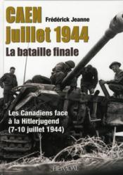 Caen juillet 1944 ; la bataille finale - Couverture - Format classique