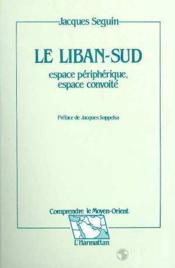 Le Liban-Sud ; espace périphérique, espace convoité - Couverture - Format classique