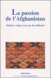 La passion de l'Afghanistan ; Madera, vingt-et-un ans de solidarité - Couverture - Format classique