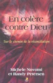 En colere contre dieu ; sur le chemin de la reconciliation - Couverture - Format classique