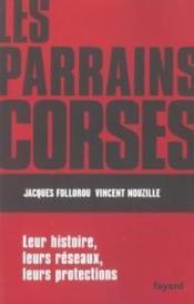 Les parrains corses ; leur histoire, leurs reseaux, leurs protections - Couverture - Format classique