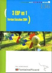 3 EBP en 1 ; version éducation 2004 - Couverture - Format classique