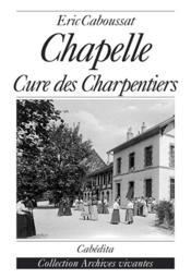 Chapelle, Cure Des Charpentiers - Couverture - Format classique