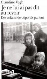 Je ne lui ai pas dit au revoir ; des enfants de déportés parlent - Couverture - Format classique