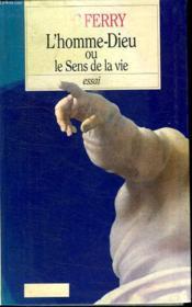 L Homme- Dieu Ou Le Sens De La Vie. - Couverture - Format classique