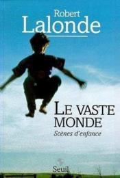 Le Vaste Monde. Scenes D'Enfance - Couverture - Format classique