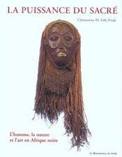 La Puissance Du Sacre ; L'Homme, La Nature Et L'Art En Afrique Noir - Intérieur - Format classique