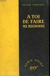 A Toi De Faire, Ma Mignonne. ( Your Deal My Lovely). Collection : Serie Noire Sans Jaquette N° 21 - Couverture - Format classique